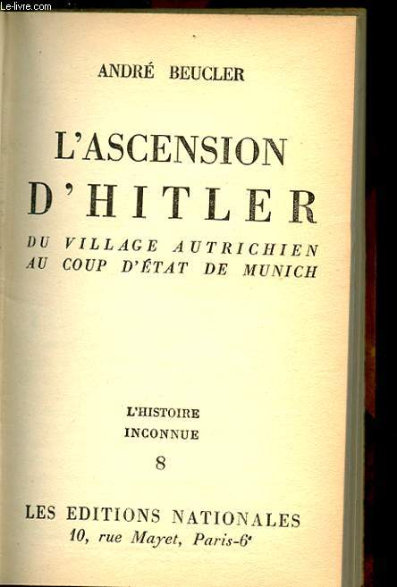 L'ASCENSION D'HITLER. DU VILLAGE AUTRICHIER AU COUP D'ETAT DE MUNICH.