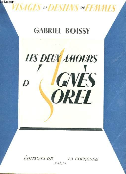 LES DEUX AMOURS D'AGNES SOREL. CHRONIQUE DES DAMES DU XVe SIECLE