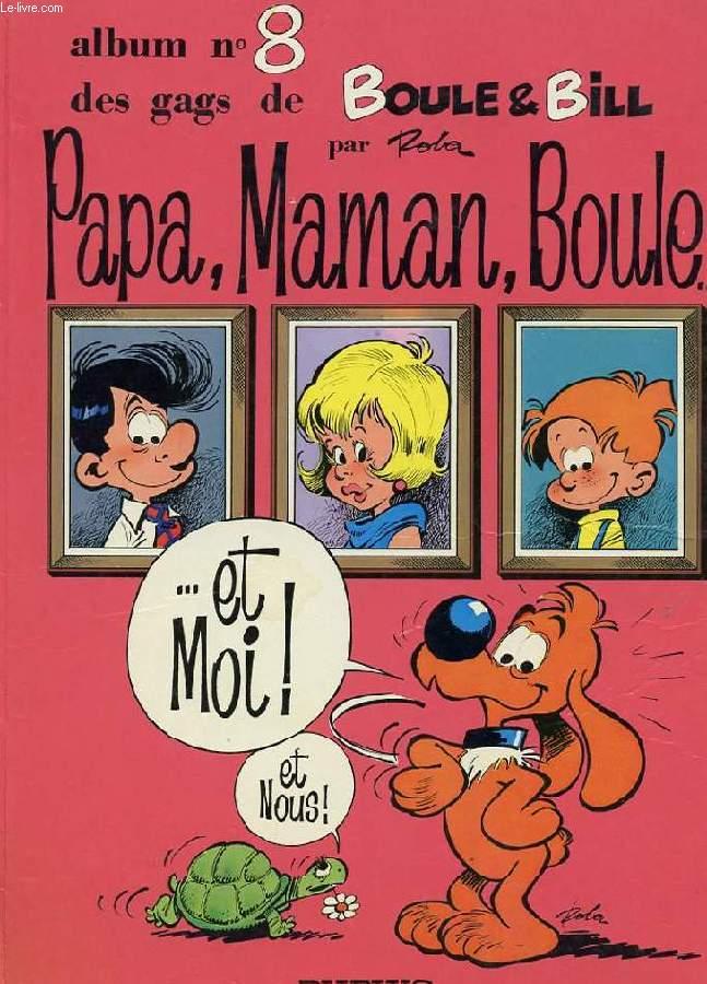 ALBUM N°8 DES GAGS DE BOULE ET BILL. PAPA, MAMAN, BOULE... ET MOI!
