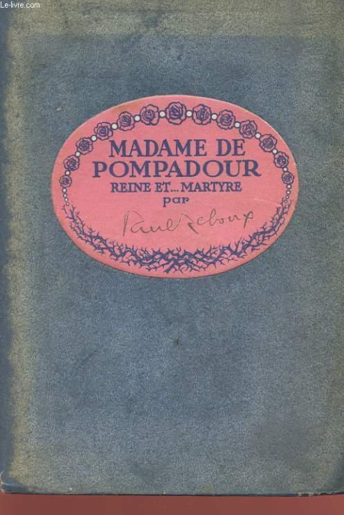 MADAME DE POMPADOUR. REINE.. ET MARTYRE