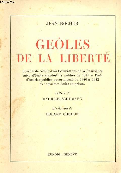 GEOLES DE LA LIBERTE. JOURNAL DE CELLULE D'UN COMBATTANT DE LA RESISTANCE SUIVI D'ECRITS CLANDESTINS PUBLIES DE 1941 A 1944, D'ARTICLES PUBLIES OUVERTEMENT DE 1940 A 1942 ET DE POEMES ECRITS EN PRISON.