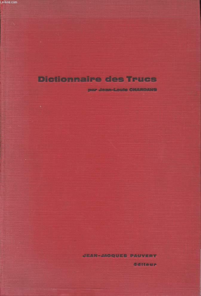 DICTIONNAIRE DES TRUCS. ( LES FAUX, LES FRAUDES, LES TRUQUAGES)