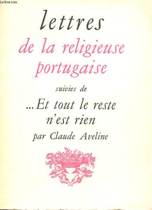 LETTRES DE LA RELIGIEUSE PORTUGAISE SUIVIES DE ... ET TOUT LE RESTE N'EST RIEN