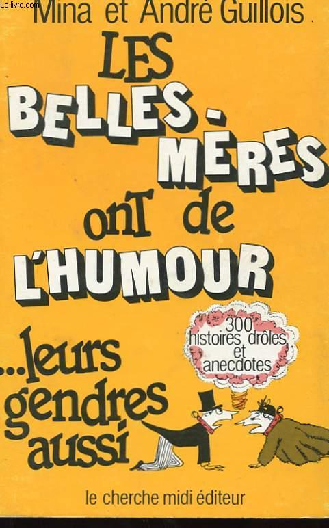LES BELLES-MERES ONT DE L'HUMOUR. LEURS GENDRES AUSSI. 300 HISTOIRES DROLES ET ANECDOTES