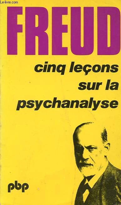CINQ LECONS SUR LA PSYCHANALYSE. SUIVI DE CONTRIBUTION A L'HISTOIRE DU MOUVEMENT PSYCHANALYTIQUE