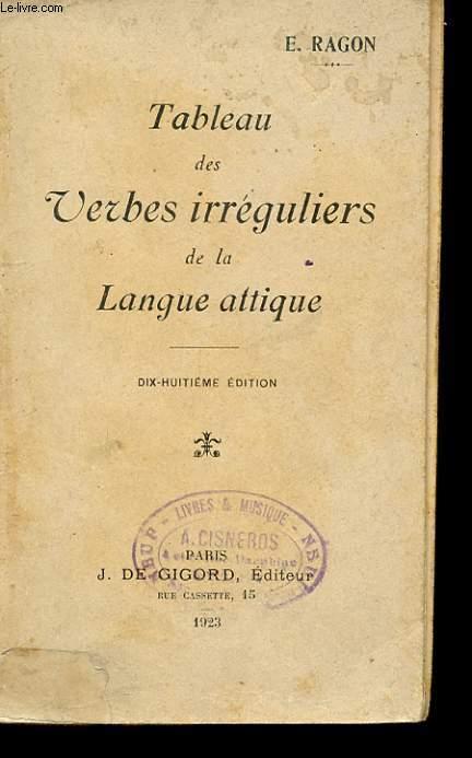 TABLEAU DES VERBES IRREGULIERS DE LA LANGUE ATTIQUE. 18 EME EDITION