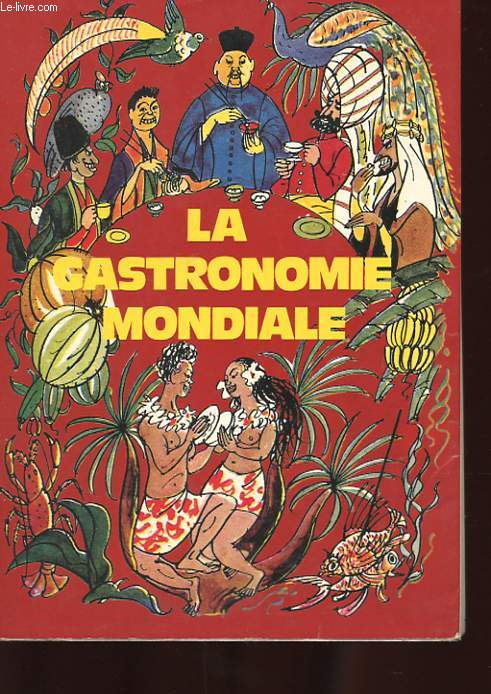 LE MONDE A TABLE. GUIDE-DICTIONNAIRE DE LA GASTRONOMIE INTERNATIONALE