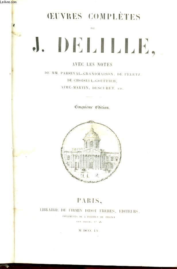 OEUVRES COMPLETES DE J. DELILLE. AVEC LES NOTES DE MM. PERSEVAL-GRANDMAISON, DE FELETZ, DE CHOISNEL-GOUFFIER, AIME-MARTIN, DESCURET, ETC..