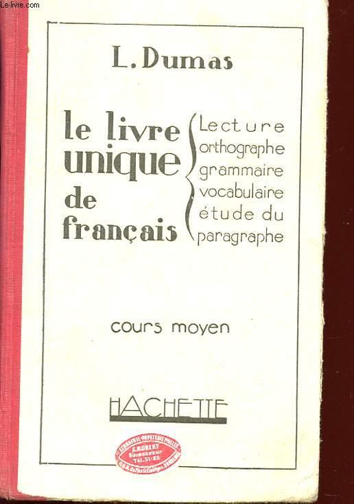 LE LIVRE UNIQUE DE FRANCAIS. COURS MOYEN. LECTURE- ORTHOGRAPHE- GRAMMAIRE- VOCABULAIRE - ETUDE DU PARAGRAPHE
