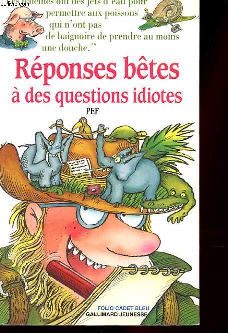 REPONSES BETES A DES QUESTIONS IDIOTES