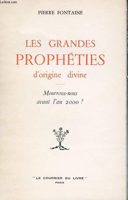 LES GRANDES PROPHETIES D'ORIGINE DIVINE. MOURRONS-NOUS AVANT L'AN 2000?