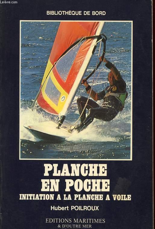 PLANCHE EN POCHE. INITIATION A LA PLANCHE A VOILE