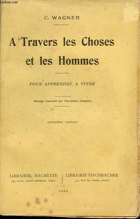 A TRAVERS LES CHOSES ET LES HOMMES. POUR APPRENDRE A VIVRE. TROISIEME EDITION