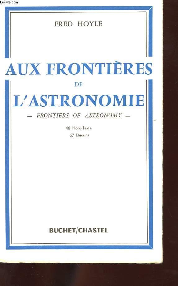 AUX FRONTIERES DE L'ASTRONOMIE. FRONTIERS OF ASTRONOMY