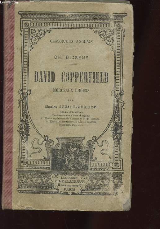 DAVID COPPERFIELD. MORCEAUX CHOISIS PARMI LES PASSAGES LES PLUS DIFFICILES AVEC NOTES EXPLICATIVES SUR LES ANGLICISMES EMPLOYES PAR L'AUTEUR ET SUR LES GALLICISMES CORRESPONDANTS PAR CHARLES STUART-MERRITT
