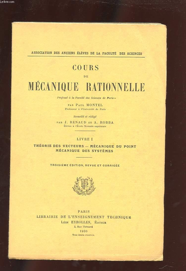 COURS DE MECANIQUE RATIONNELLE. LIVRE I. THEORIE DES VECTEURS. MECANIQUE DU POINT. MECANIQUE DES SYSTEMES.