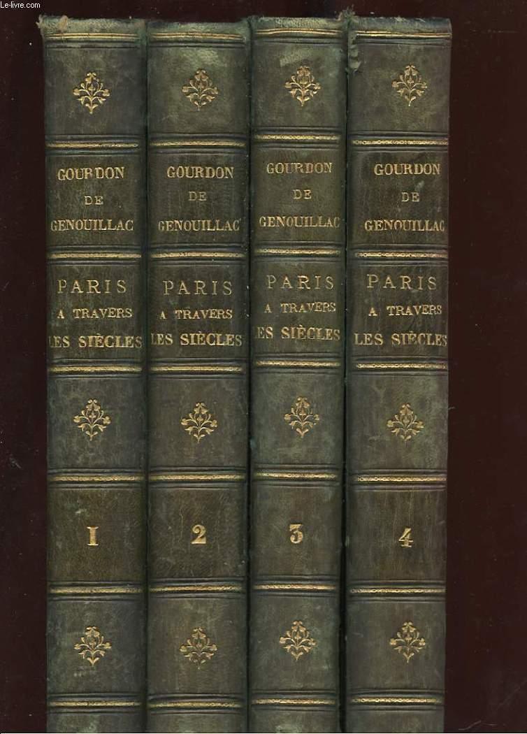 PARIS A TRAVERS LES SIECLES. HISTOIRE NATIONALE DE PARIS ET DES PARISIENS DEPUIS LA FONDATION DE LUTECE JUSQU'A NOS JOURS. 4 TOMES (INCOMPLET MANQUE LE TOME 5 ET 6)