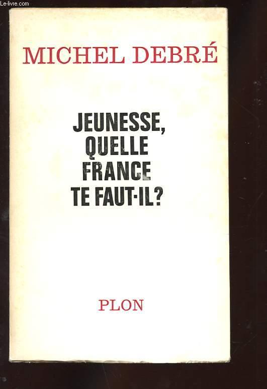 JEUNESSE, QUELLE FRANCE TE FAUT-IL? ESSAI POUR UNE POLITIQUE NATIONALE