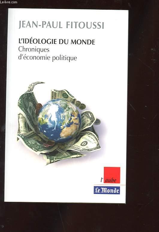 L'IDEOLOGIE DU MONDE. CHRONIQUES D'ECONOMIE POLITIQUE