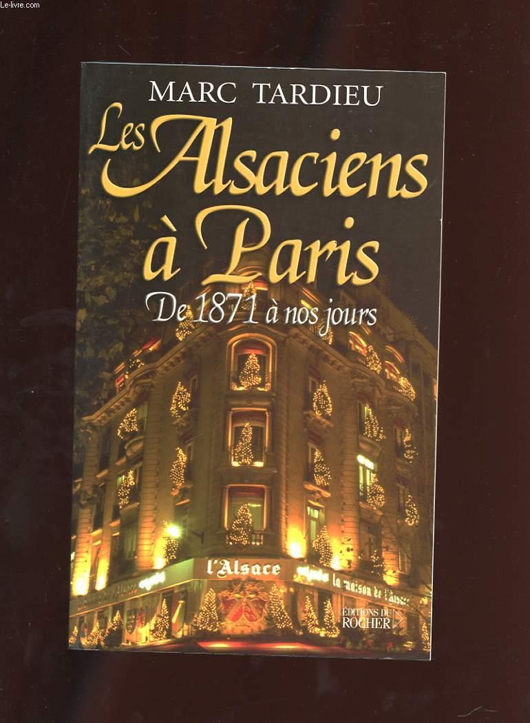 LES ALSACIENS A PARIS. DE 1871 A NOS JOURS