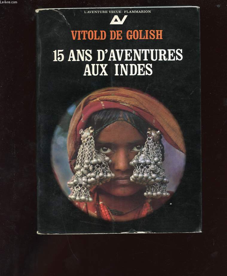 15 ANS D'AVENTURES AUX INDES. 1 L'INDE OUBLIEE
