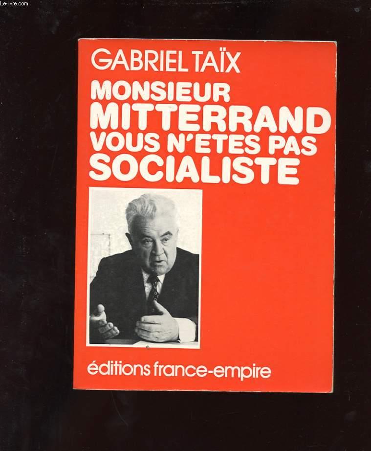 MONSIEUR MITTERAND VOUS N'ETES PAS SOCIALISTE