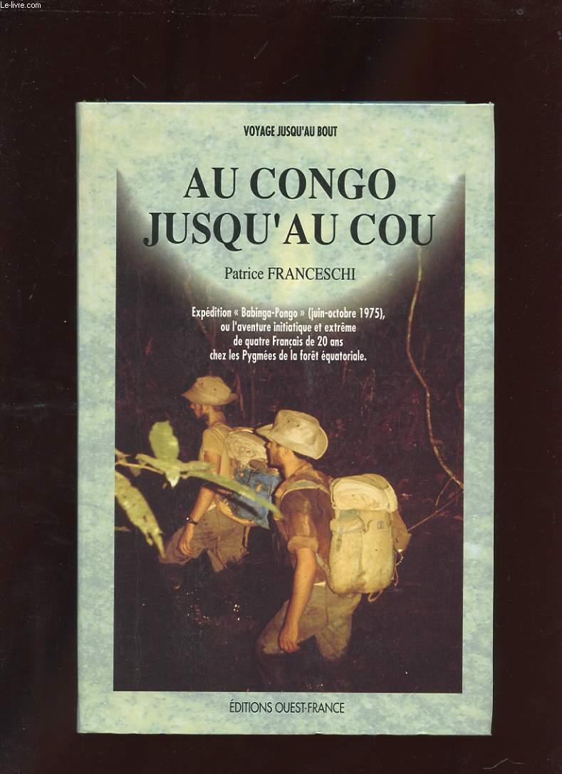 AU CONGO JUSQU'AU COU. EXPEDITION BABINGA-PONGO OU L'AVENTURE INITIATIQUE ET EXTREME DE QUATRE FRANCAIS DE 20 ANS CHEZ LES PYGMEES DE LA FORET EQUATORIALE
