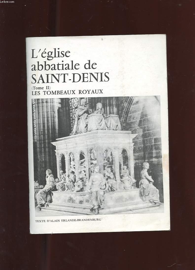 L'EGLISE ABBATIALE DE SAINT-DENIS. TOME 2. LES TOMBEAUX ROYAUX