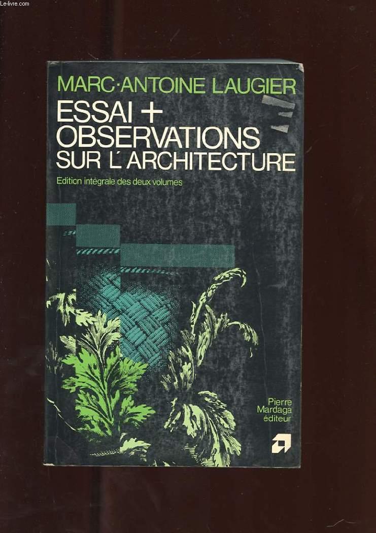 ESSAI SUR L'ARCHITECTURE. OBSERVATIONS SUR L'ARCHITECTURE. EDITION INTEGRALE DES DEUX VOLUMES.