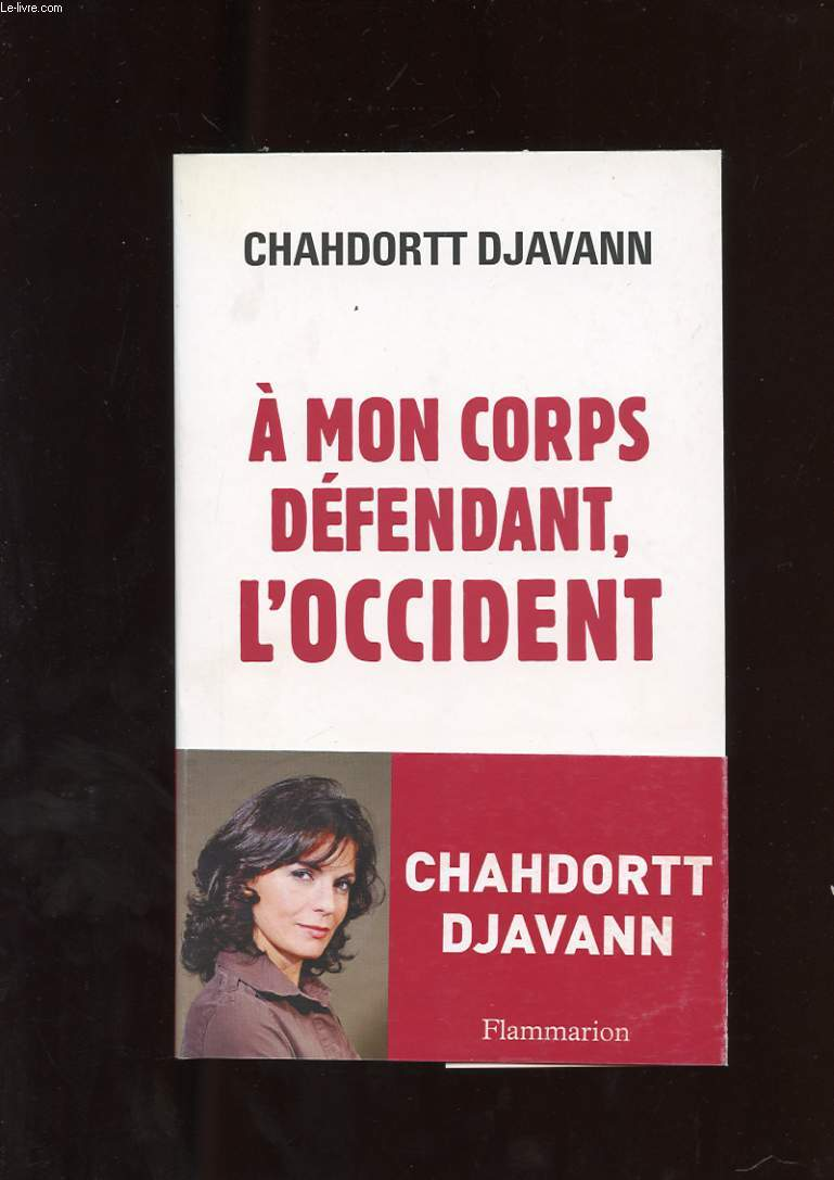 A MON CORPS DEFENDANT, L'OCCIDENT. ESSAI