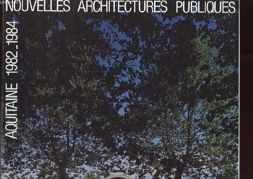 NOUVELLES ARCHITECTURES PUBLIQUES. AQUITAINE 1982-1984
