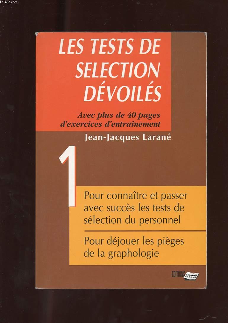 LES TESTS DE SELECTION DEVOILES. AVEC PLUS DE 40 PAGES D'EXERCICES D'ENTRAINEMENT. POUR CONNAITRE ET PASSER AVEC SUCCES LES TESTS DE SELECTION DU PERSONNEL. POUR DEJOUER LES PIEGES DE LA GRAPHOLOGIE.