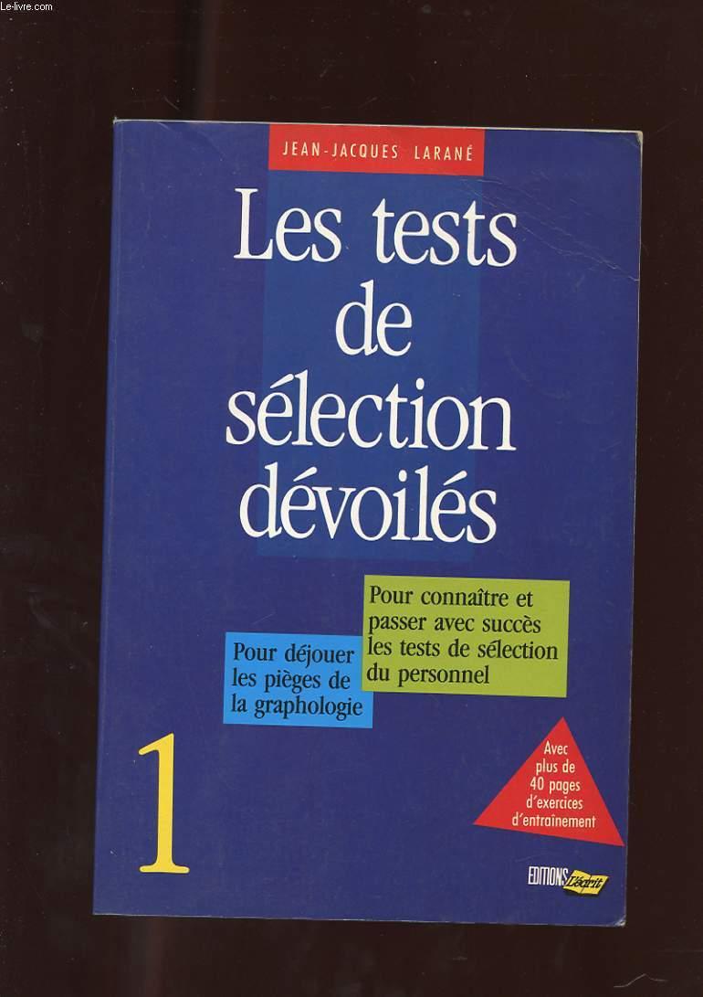 LES TESTS DE SELECTION DEVOILES. 1 POUR DEJOUER LES PIEGES DE LA GRAPHOLOGIE. POUR CONNAITRE ET PASSER AVEC SUCCES LES TESTS DE SELECTION DU PERSONNEL