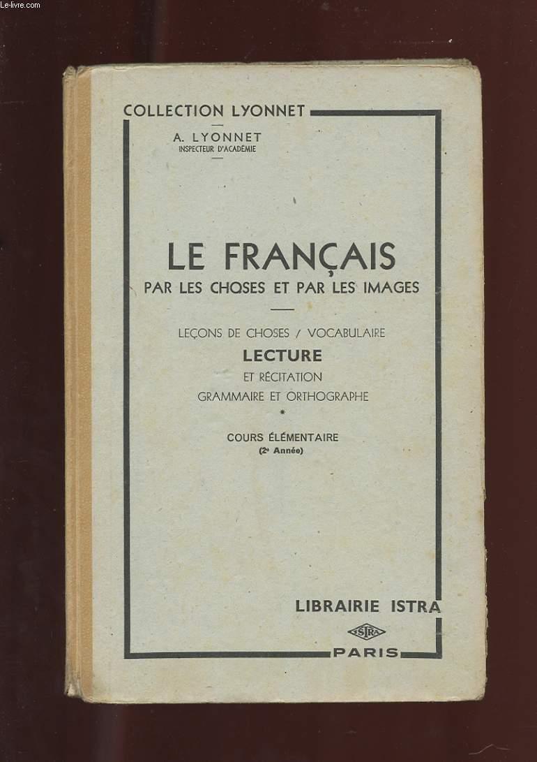 LE FRANCAIS PAR LES CHOSES ET PAR LES IMAGES. LECONS DE CHOSES. VOCABULAIRE. LECTURE ET RECITATION. GRAMMAIRE ET ORTHOGRAPHE. COURS ELEMENTAIRE. 2 EME ANNEE