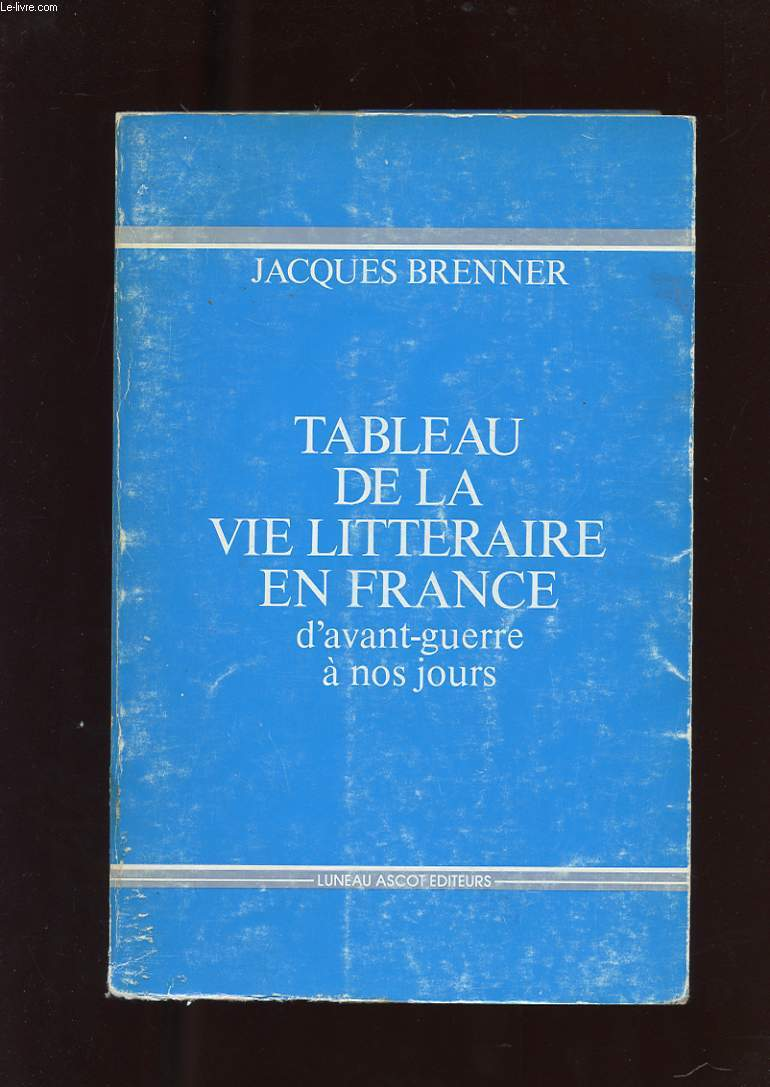 TABLEAU DE LA VIE LITTERAIRE EN FRANCE D'AVANT-GUERRE A NOS JOURS