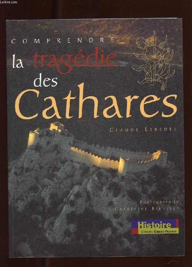 COMPRENDRE LA TRAGEDIE DES CATHARES.
