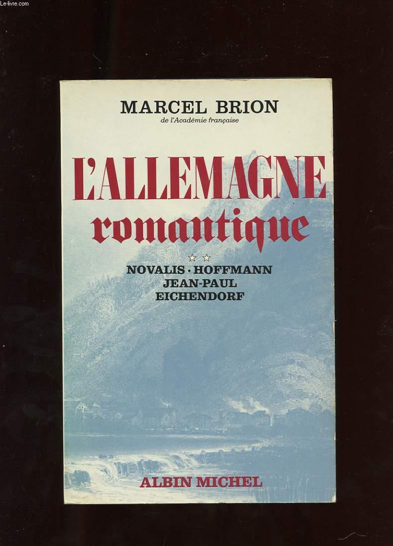 L'ALLEMAGNE ROMANTIQUE. TOME 2. NOVALIS. HOFFMANN. JEAN-PAUL. EICHENDORFF