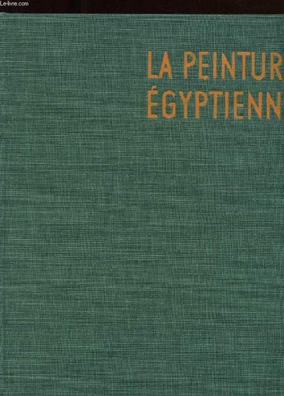 LES GRANDS SIECLES DE LA PEINTURE. LA PEINTURE EGYPTIENNE.