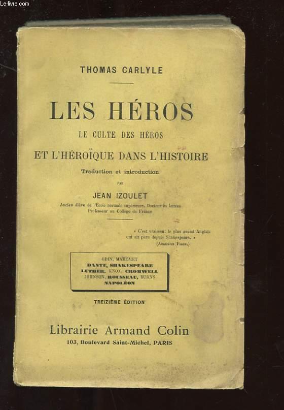LES HEROS. LE CULTE DES HEROS ET L'HEROIQUE DANS L'HISTOIRE. ODIN, MAHOMET, DANTE, SHAKESPEARE, LUTHER, KNOX, CROMWELL, JOHNSON, ROUSSEAU, BURNS, NAPOLEON