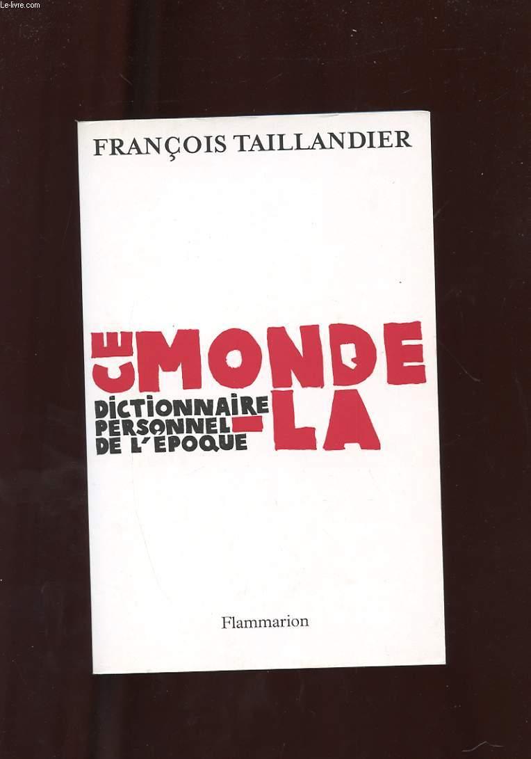 CE MONDE-LA. DICTIONNAIRE PERSONNEL DE L'EPOQUE