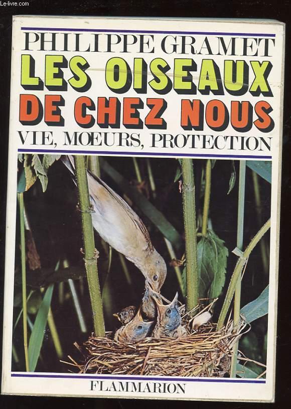 LES OISEAUX DE CHEZ NOUS. VIE, MOEURS, PROTECTION.