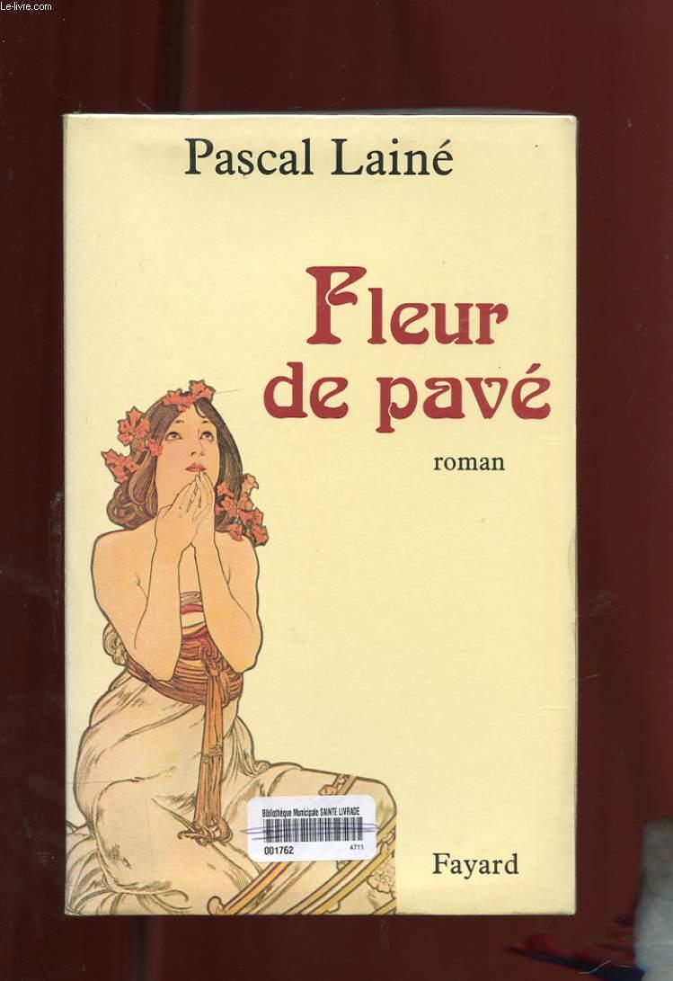 FLEUR DE PAVE. ROMAN SUR UN THEME D'ARISTIDE BRUANT