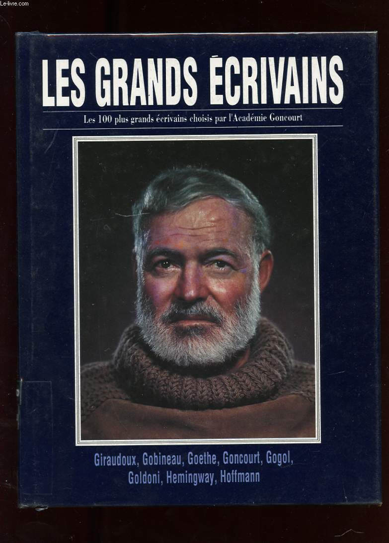 LES GRANDS ECRIVAINS. VOLUME V. GIRAUDOUX. GOBINEAU. GOETHE. GOGOL. GOLDONI. GONCOURT. HEMINGWAY. HOFFMANN
