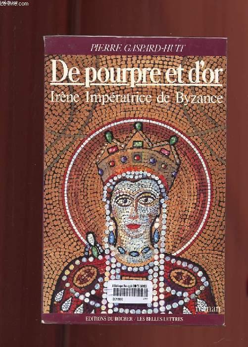 DE POURPRE ET D'OR. IRENE, IMPERATRICE DE BYZANCE
