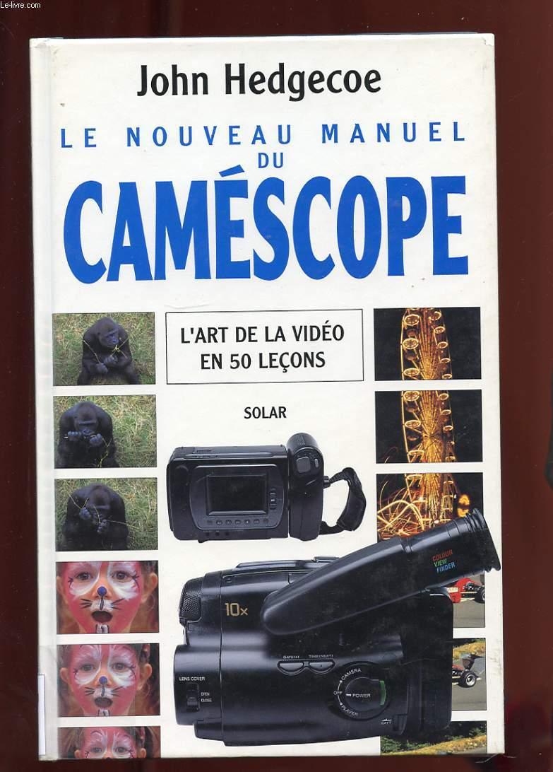 LE NOUVEAU MANUEL DU CAMESCOPE. L'ART DE LA VIDEO EN 50 LECONS