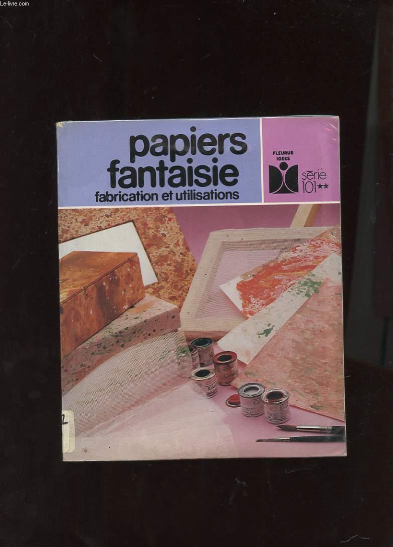 PAPIERS FANTAISIE. FABRICATION ET UTILISATIONS.