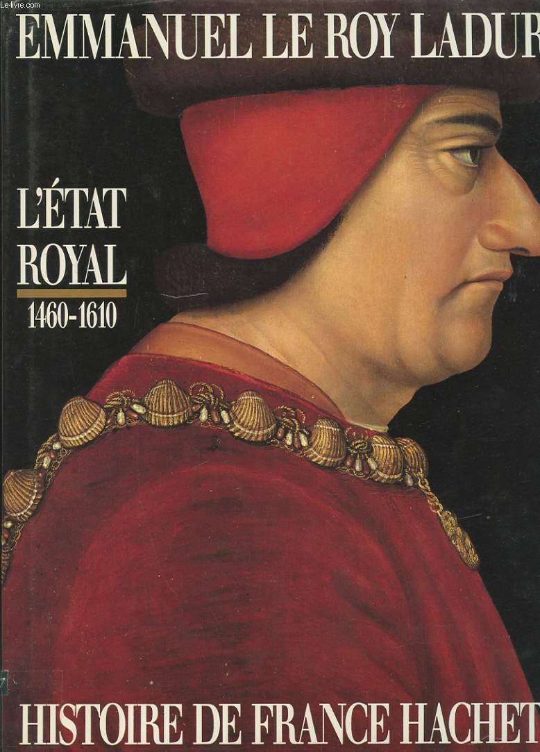 L'ETAT ROYAL. DE LOUIS XI A HENRI IV 1460-1610