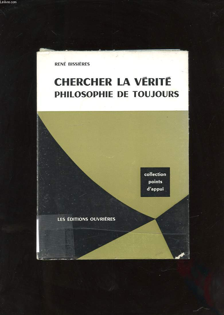 CHERCHER LA VERITE. PHILOSOPHIE DE TOUJOURS
