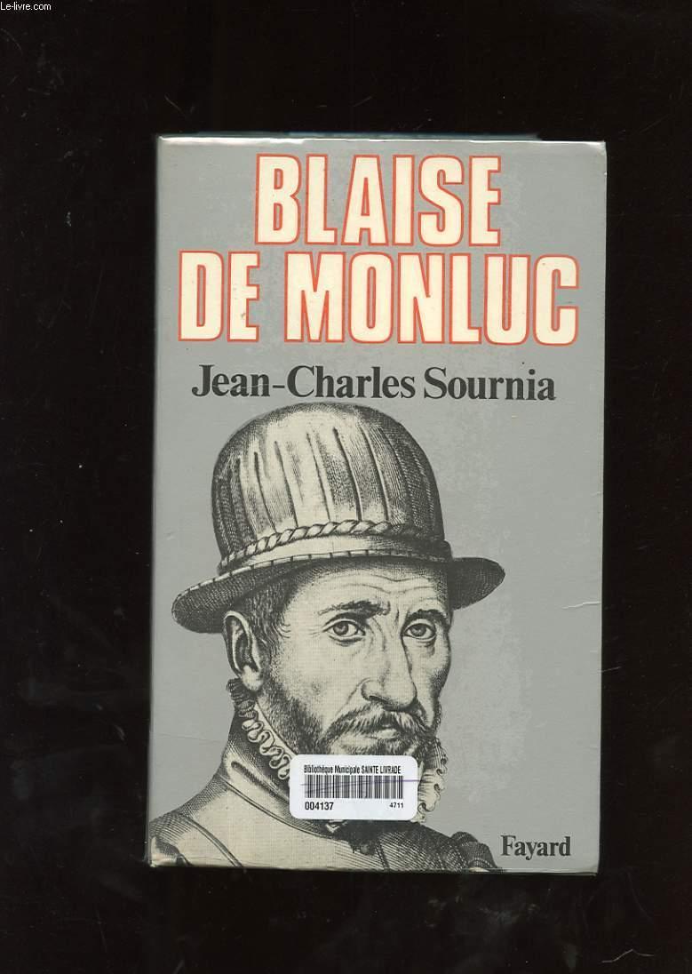 BLAISE DE MONLUC. SOLDAT ET ECRIVAIN ( 1500-1577 )