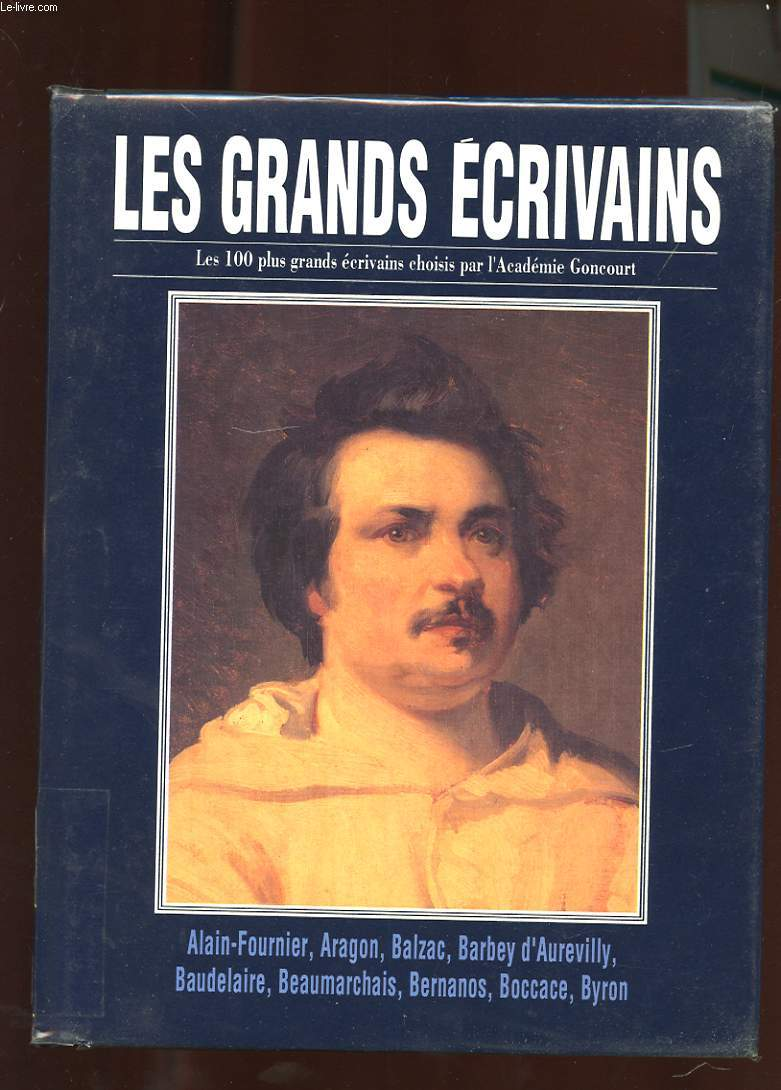 LES GRANDS ECRIVAINS. VOLUME I. ALAIN-FOURNIER, ARAGON, BALZAC, BARBEY D'AUREVILLY, BAUDELAIRE, BEAUMARCHAIS, BERNANOS, BOCCACE, BYRON